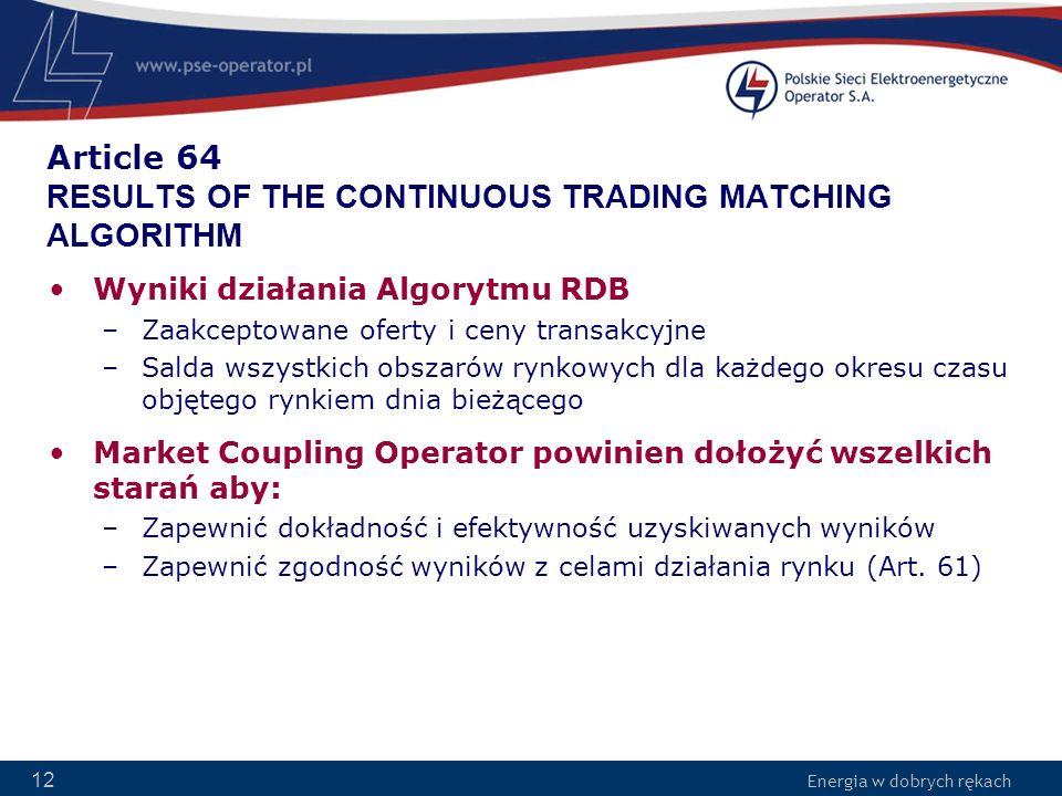 Energia w dobrych rękach 12 Article 64 RESULTS OF THE CONTINUOUS TRADING MATCHING ALGORITHM Wyniki działania Algorytmu RDB –Zaakceptowane oferty i cen