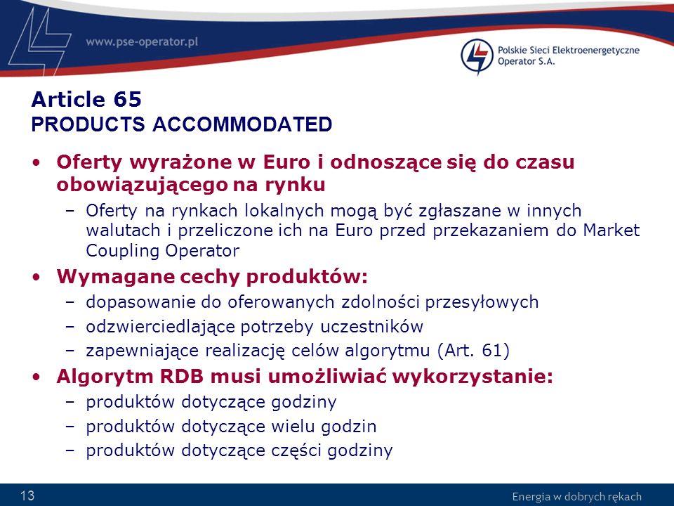 Energia w dobrych rękach 13 Article 65 PRODUCTS ACCOMMODATED Oferty wyrażone w Euro i odnoszące się do czasu obowiązującego na rynku –Oferty na rynkac