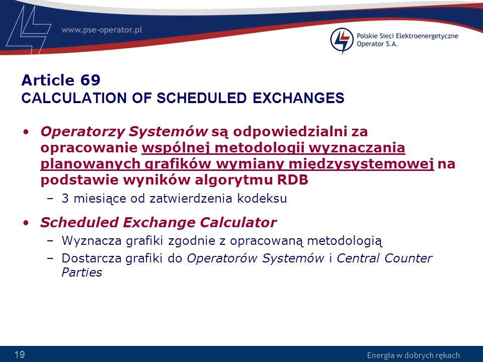 Energia w dobrych rękach 19 Article 69 CALCULATION OF SCHEDULED EXCHANGES Operatorzy Systemów są odpowiedzialni za opracowanie wspólnej metodologii wy