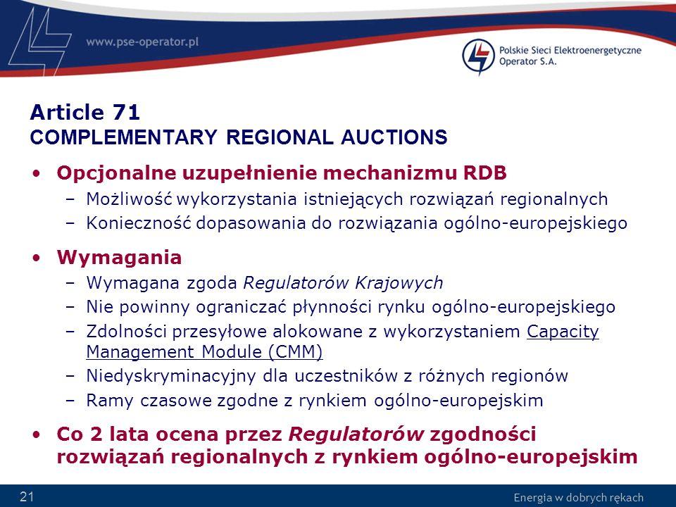 Energia w dobrych rękach 21 Article 71 COMPLEMENTARY REGIONAL AUCTIONS Opcjonalne uzupełnienie mechanizmu RDB –Możliwość wykorzystania istniejących ro