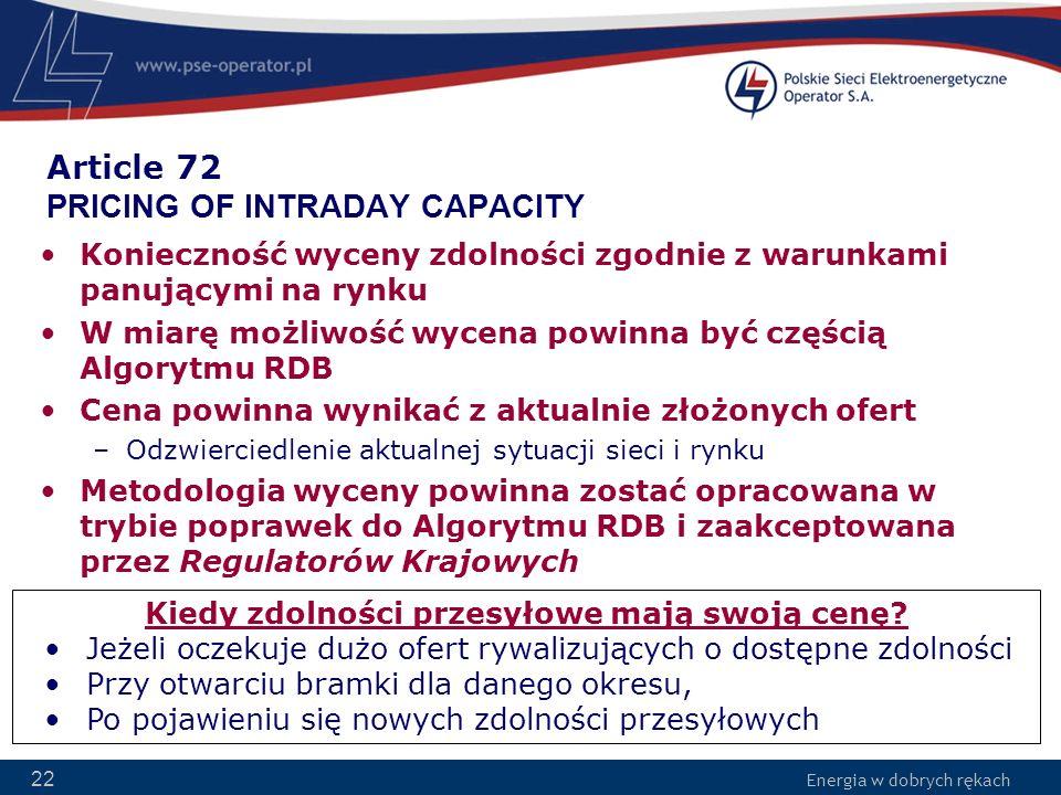 Energia w dobrych rękach 22 Article 72 PRICING OF INTRADAY CAPACITY Konieczność wyceny zdolności zgodnie z warunkami panującymi na rynku W miarę możli