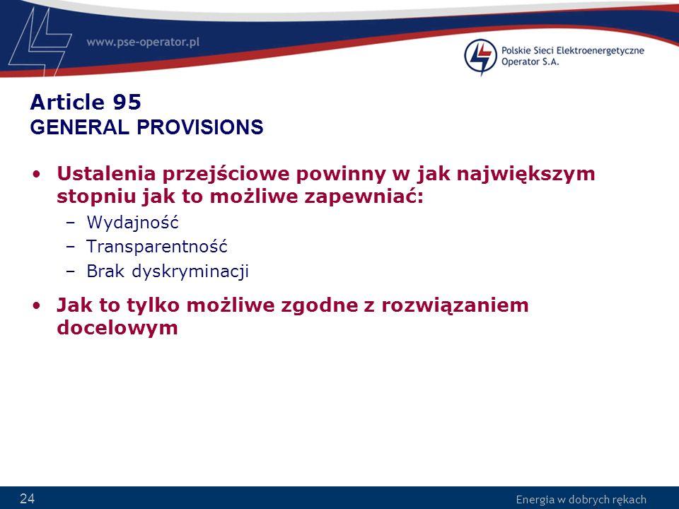 Energia w dobrych rękach 24 Article 95 GENERAL PROVISIONS Ustalenia przejściowe powinny w jak największym stopniu jak to możliwe zapewniać: –Wydajność