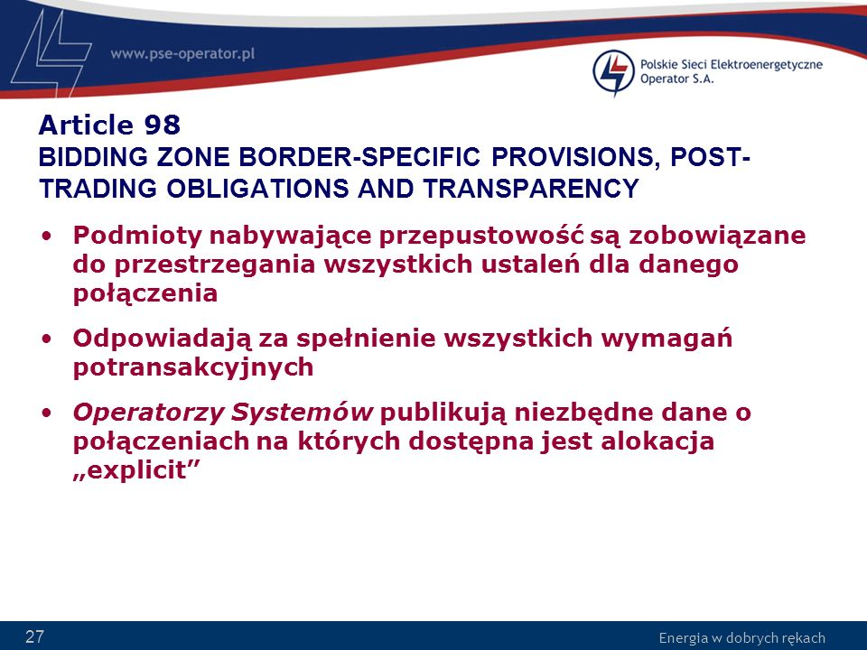 Energia w dobrych rękach 27 Article 98 BIDDING ZONE BORDER-SPECIFIC PROVISIONS, POST- TRADING OBLIGATIONS AND TRANSPARENCY Podmioty nabywające przepus