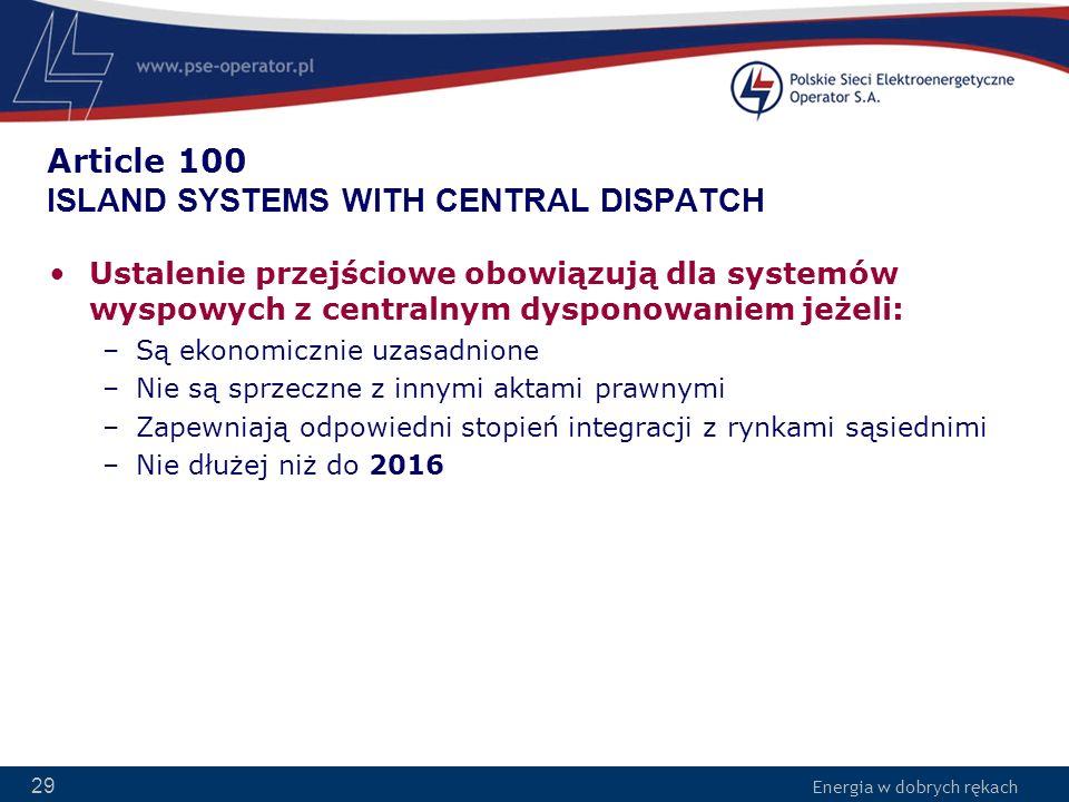 Energia w dobrych rękach 29 Article 100 ISLAND SYSTEMS WITH CENTRAL DISPATCH Ustalenie przejściowe obowiązują dla systemów wyspowych z centralnym dysp