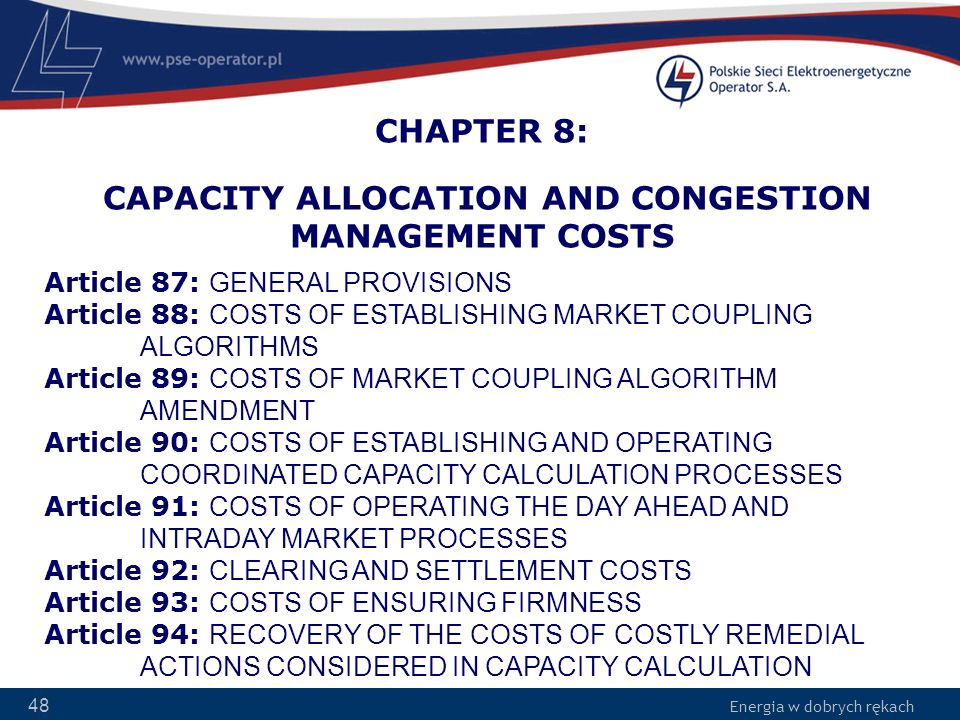 Energia w dobrych rękach 48 CHAPTER 8: CAPACITY ALLOCATION AND CONGESTION MANAGEMENT COSTS Article 87: GENERAL PROVISIONS Article 88: COSTS OF ESTABLI