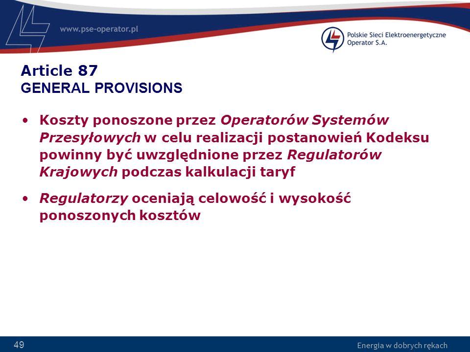 Energia w dobrych rękach 49 Article 87 GENERAL PROVISIONS Koszty ponoszone przez Operatorów Systemów Przesyłowych w celu realizacji postanowień Kodeks