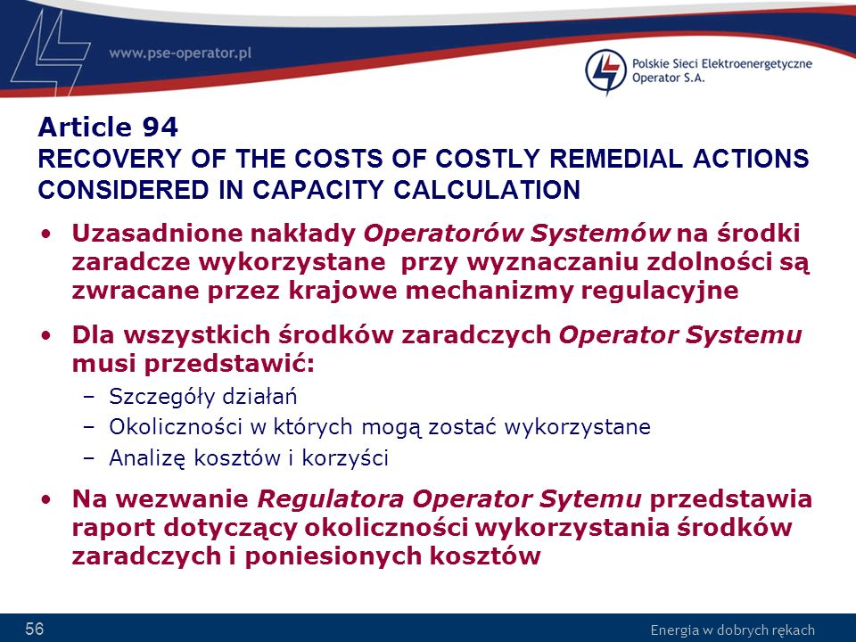 Energia w dobrych rękach 56 Article 94 RECOVERY OF THE COSTS OF COSTLY REMEDIAL ACTIONS CONSIDERED IN CAPACITY CALCULATION Uzasadnione nakłady Operato
