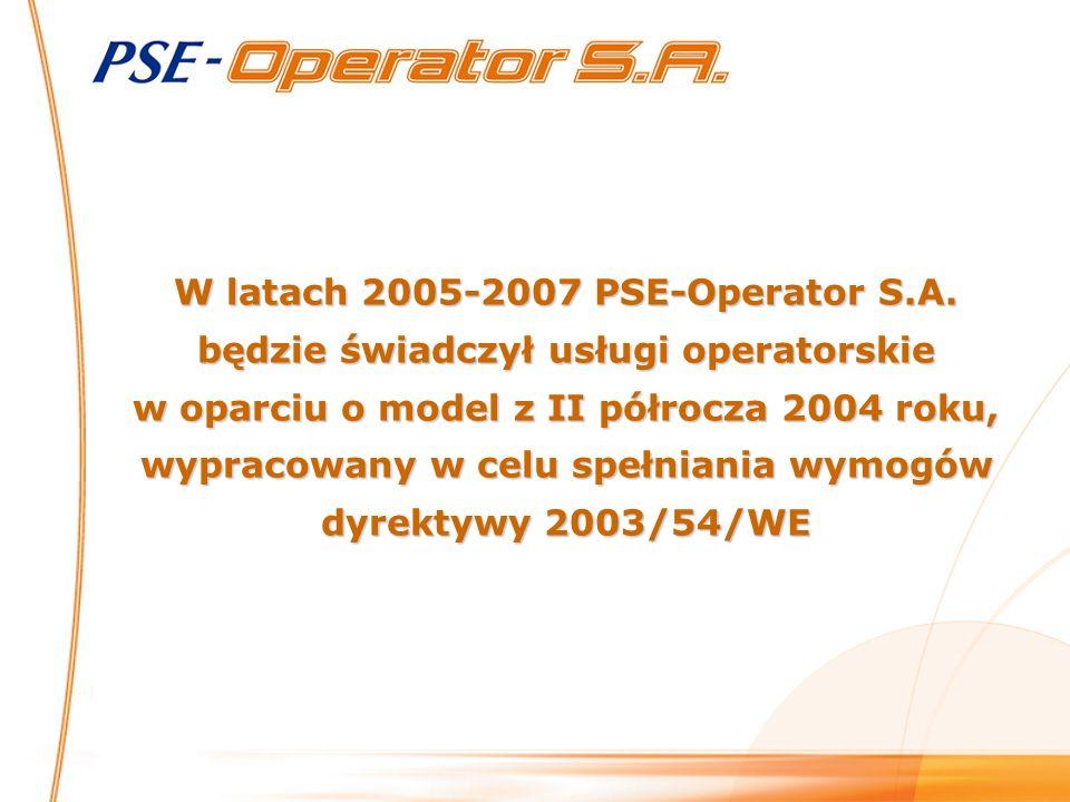 W latach 2005-2007 PSE-Operator S.A. będzie świadczył usługi operatorskie w oparciu o model z II półrocza 2004 roku, wypracowany w celu spełniania wym