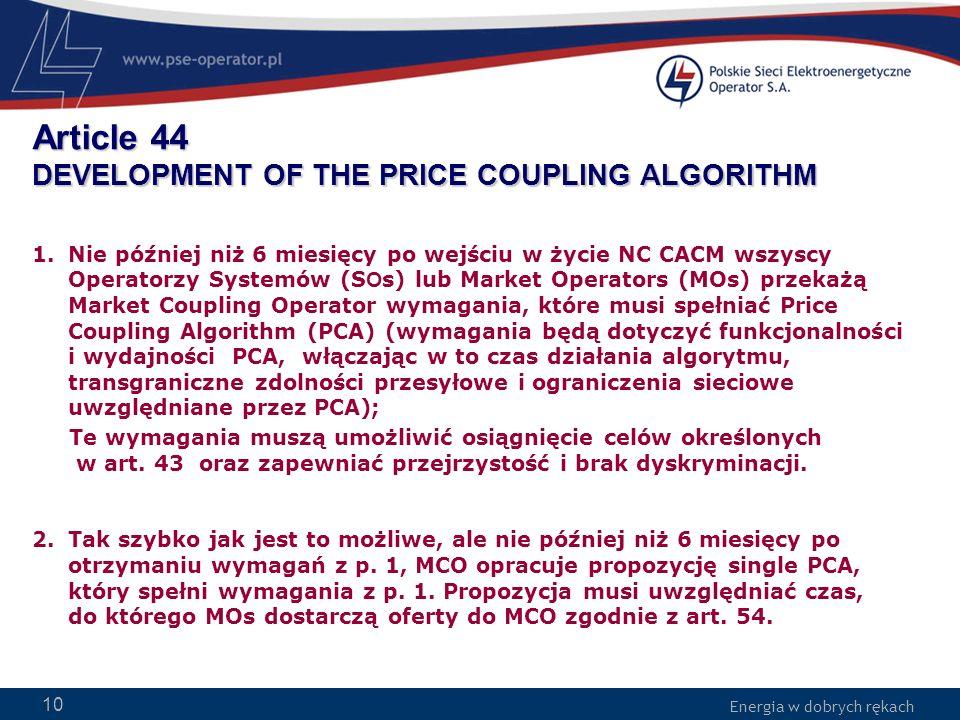 Energia w dobrych rękach WWW.PSE-operator.pl. Energia w dobrych rękach Article 44 DEVELOPMENT OF THE PRICE COUPLING ALGORITHM 1.Nie później niż 6 mies