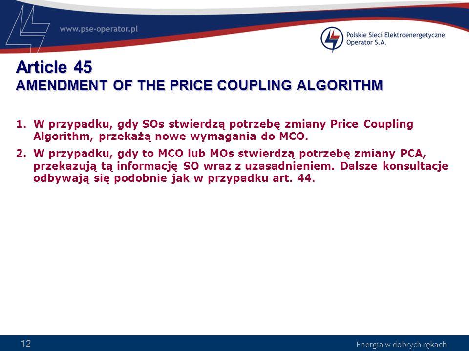 Energia w dobrych rękach WWW.PSE-operator.pl. Energia w dobrych rękach Article 45 AMENDMENT OF THE PRICE COUPLING ALGORITHM 1.W przypadku, gdy SOs stw