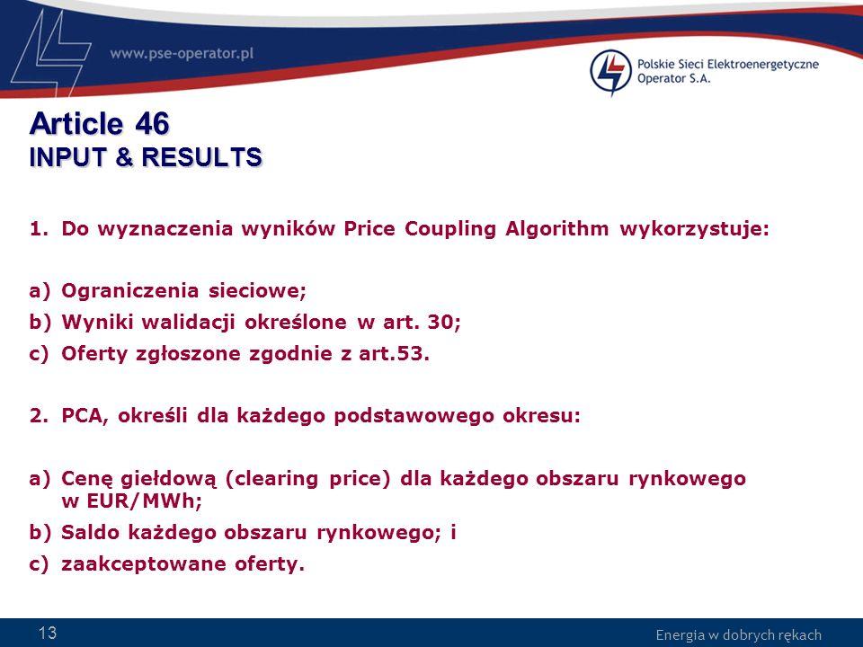 Energia w dobrych rękach WWW.PSE-operator.pl. Energia w dobrych rękach Article 46 INPUT & RESULTS 1.Do wyznaczenia wyników Price Coupling Algorithm wy