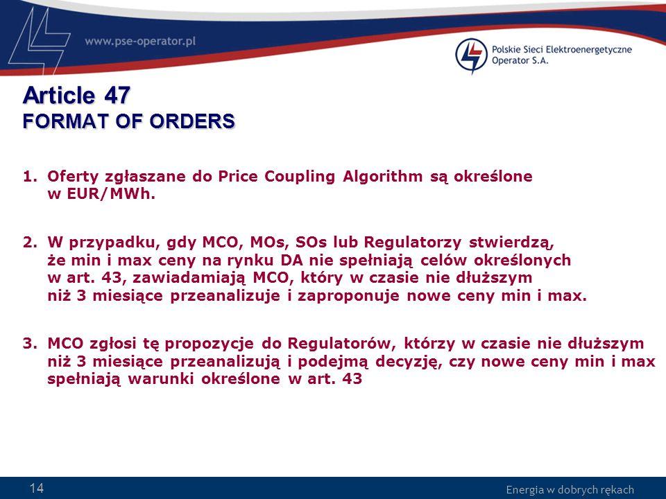 Energia w dobrych rękach WWW.PSE-operator.pl. Energia w dobrych rękach Article 47 FORMAT OF ORDERS 1.Oferty zgłaszane do Price Coupling Algorithm są o