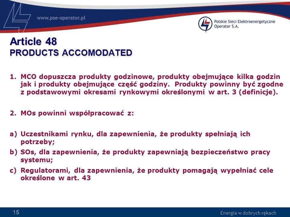 Energia w dobrych rękach WWW.PSE-operator.pl. Energia w dobrych rękach Article 48 PRODUCTS ACCOMODATED 1.MCO dopuszcza produkty godzinowe, produkty ob