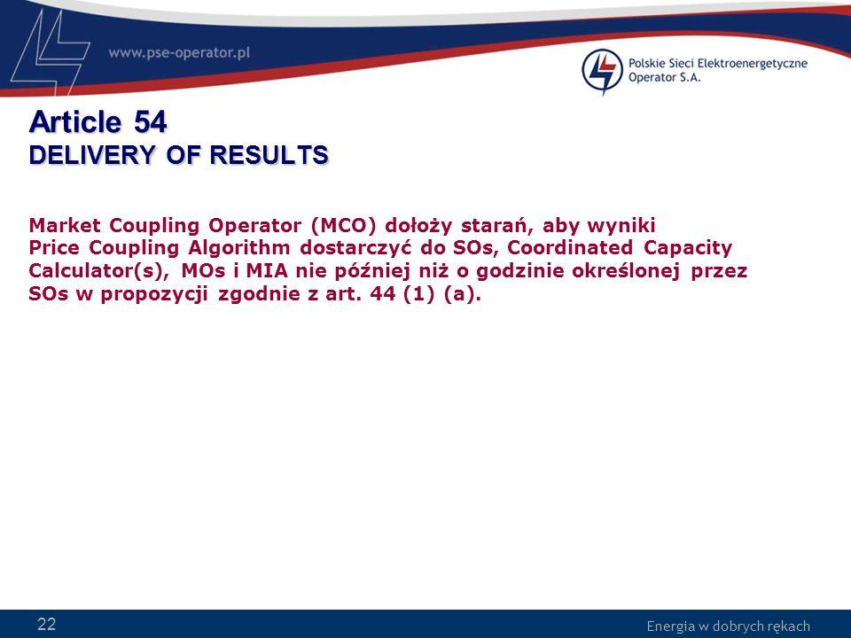 Energia w dobrych rękach WWW.PSE-operator.pl. Energia w dobrych rękach Article 54 DELIVERY OF RESULTS Market Coupling Operator (MCO) dołoży starań, ab