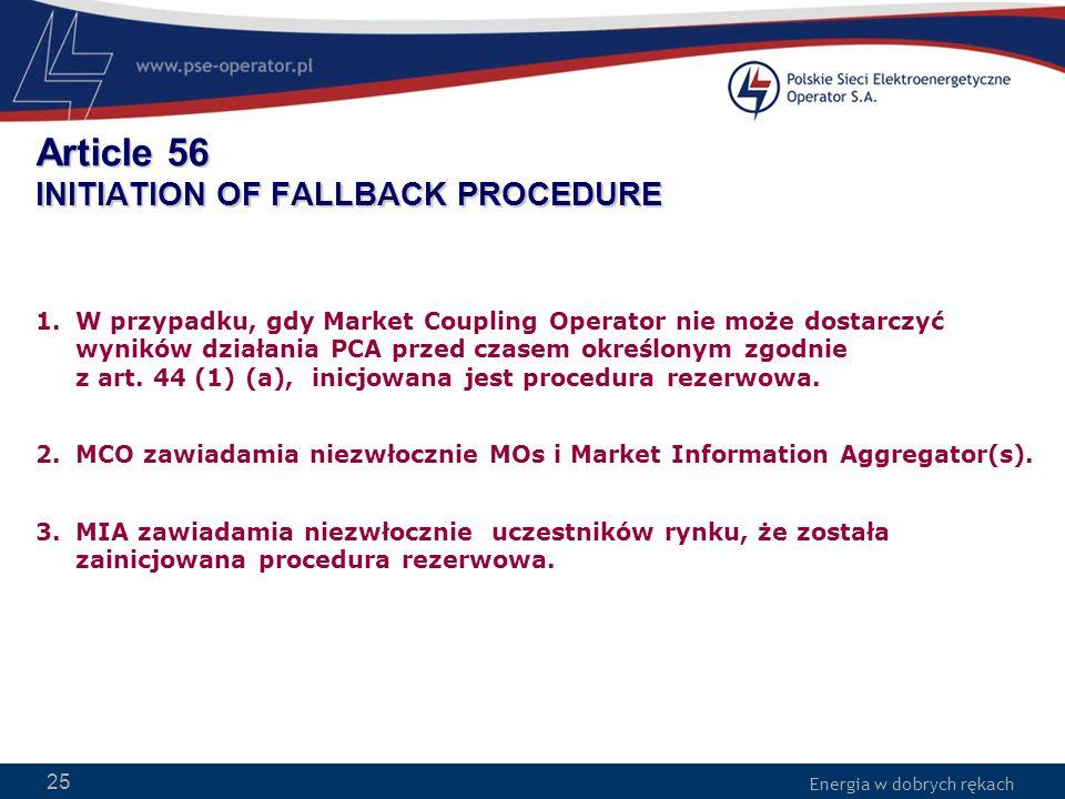 Energia w dobrych rękach WWW.PSE-operator.pl. Energia w dobrych rękach Article 56 INITIATION OF FALLBACK PROCEDURE 1.W przypadku, gdy Market Coupling