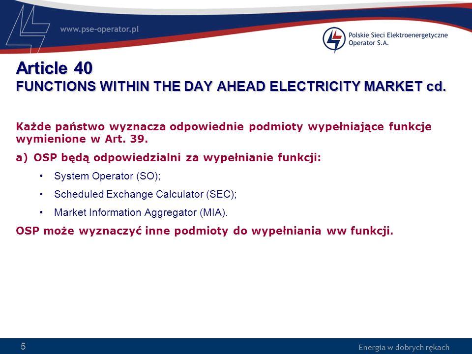 Energia w dobrych rękach WWW.PSE-operator.pl. Energia w dobrych rękach Article 40 FUNCTIONS WITHIN THE DAY AHEAD ELECTRICITY MARKET cd. Każde państwo