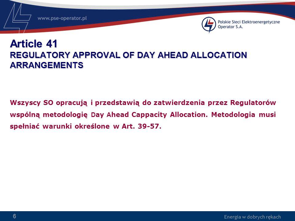 Energia w dobrych rękach WWW.PSE-operator.pl. Energia w dobrych rękach Article 41 REGULATORY APPROVAL OF DAY AHEAD ALLOCATION ARRANGEMENTS Wszyscy SO
