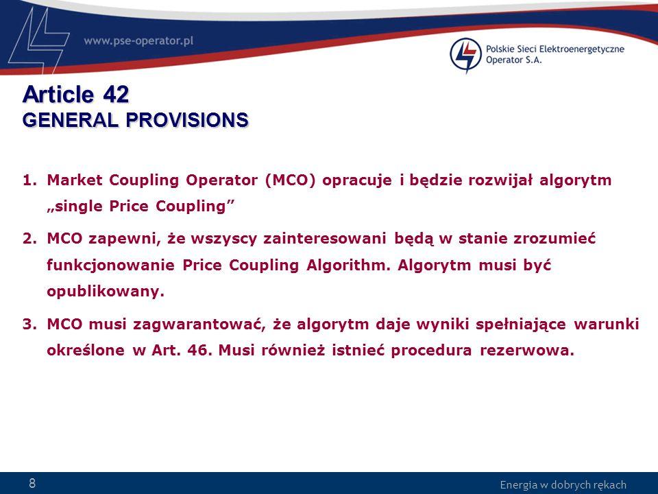 Energia w dobrych rękach WWW.PSE-operator.pl. Energia w dobrych rękach Article 42 GENERAL PROVISIONS 1.Market Coupling Operator (MCO) opracuje i będzi