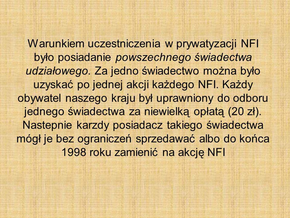 Warunkiem uczestniczenia w prywatyzacji NFI było posiadanie powszechnego świadectwa udziałowego. Za jedno świadectwo można było uzyskać po jednej akcj
