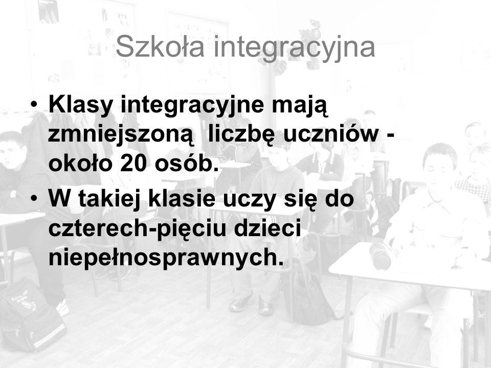 Szkoła integracyjna Klasy integracyjne mają zmniejszoną liczbę uczniów - około 20 osób. W takiej klasie uczy się do czterech-pięciu dzieci niepełnospr