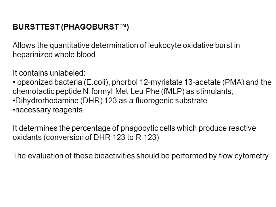 BURSTTEST (PHAGOBURST) Allows the quantitative determination of leukocyte oxidative burst in heparinized whole blood. It contains unlabeled: opsonized