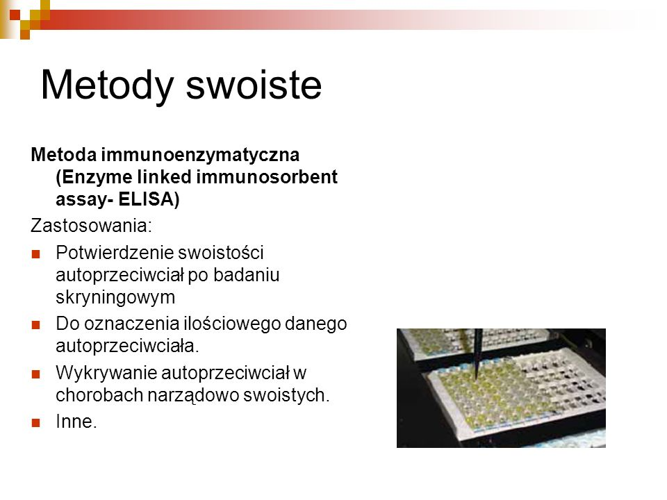 Metody swoiste Metoda immunoenzymatyczna (Enzyme linked immunosorbent assay- ELISA) Zastosowania: Potwierdzenie swoistości autoprzeciwciał po badaniu