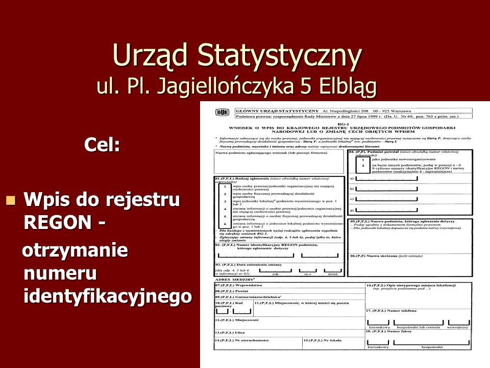 Urząd Statystyczny ul. Pl. Jagiellończyka 5 Elbląg Cel: Wpis do rejestru REGON - Wpis do rejestru REGON - otrzymanie numeru identyfikacyjnego otrzyman
