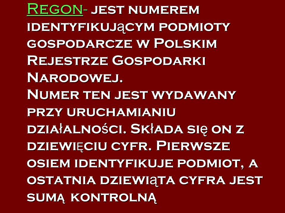 Regon - jest numerem identyfikuj ą cym podmioty gospodarcze w Polskim Rejestrze Gospodarki Narodowej. Numer ten jest wydawany przy uruchamianiu dzia ł