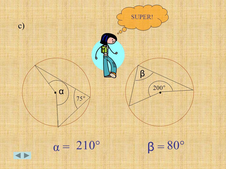 β = α = SUPER! 75 ° α β 200 ° c) 210°80°