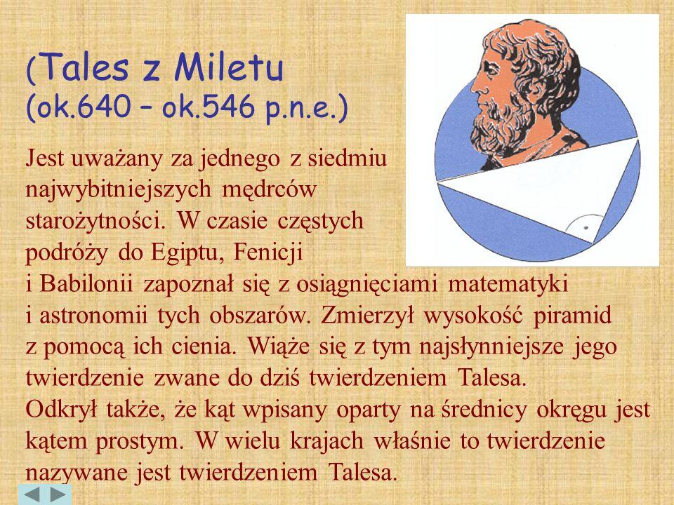 ( Tales z Miletu (ok.640 – ok.546 p.n.e.) Jest uważany za jednego z siedmiu najwybitniejszych mędrców starożytności. W czasie częstych podróży do Egip