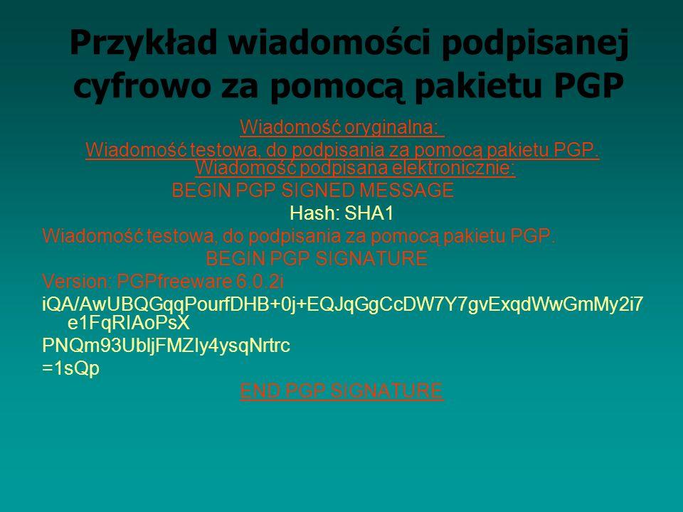 Przykład wiadomości podpisanej cyfrowo za pomocą pakietu PGP Wiadomość oryginalna: Wiadomość testowa, do podpisania za pomocą pakietu PGP. Wiadomość p