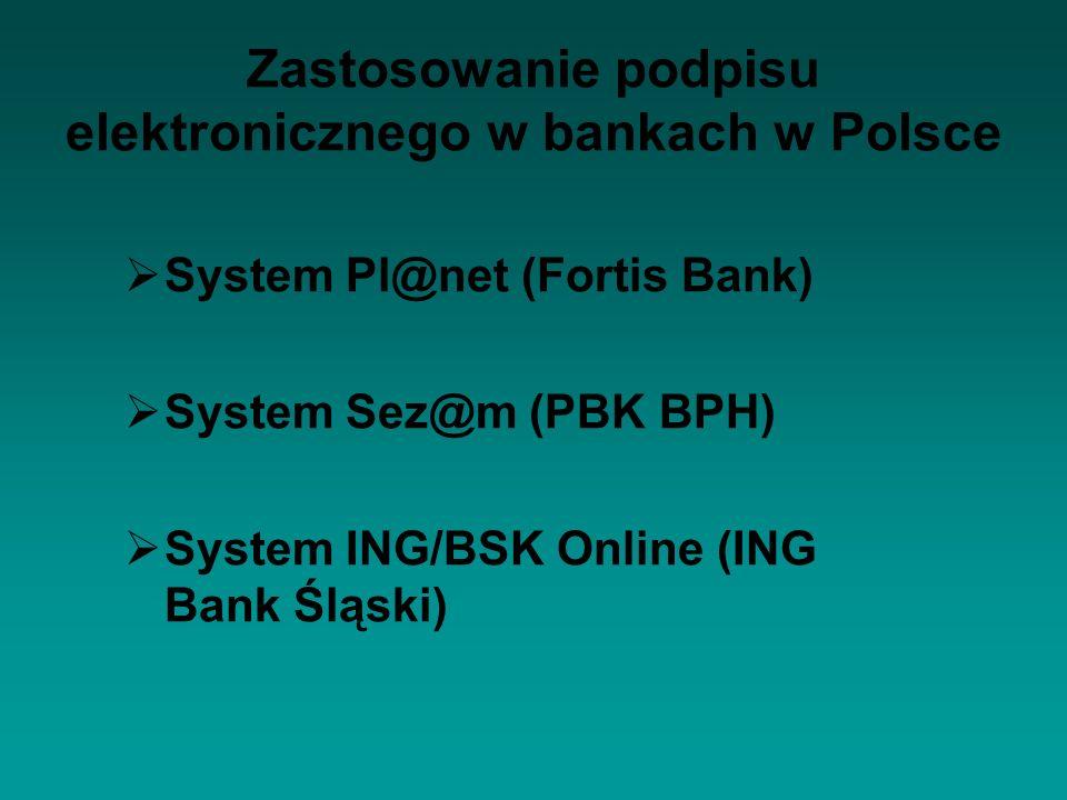 Zastosowanie podpisu elektronicznego w bankach w Polsce System Pl@net (Fortis Bank) System Sez@m (PBK BPH) System ING/BSK Online (ING Bank Śląski)