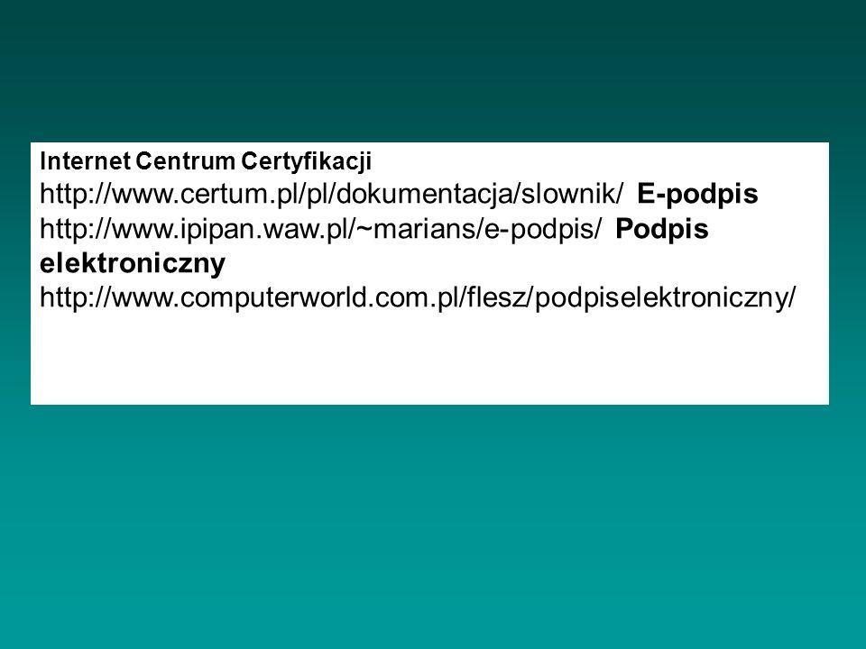 INFO Internet Centrum Certyfikacji http://www.certum.pl/pl/dokumentacja/slownik/ E-podpis http://www.ipipan.waw.pl/~marians/e-podpis/ Podpis elektroni