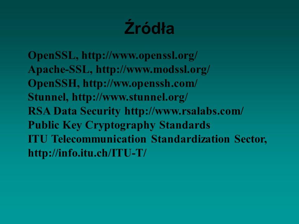 Źródła OpenSSL, http://www.openssl.org/ Apache-SSL, http://www.modssl.org/ OpenSSH, http://ww.openssh.com/ Stunnel, http://www.stunnel.org/ RSA Data S