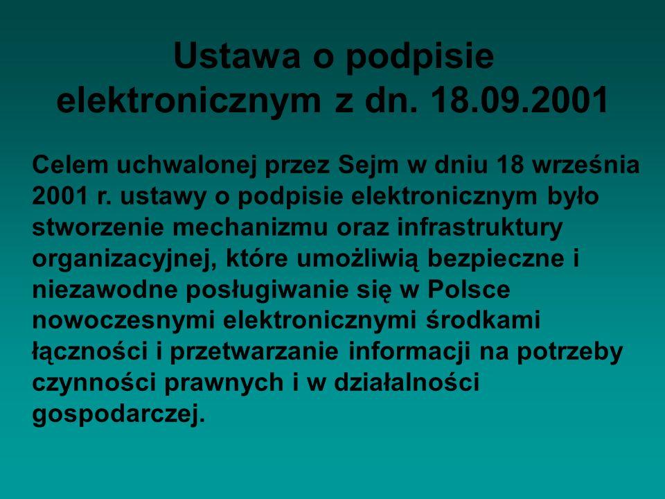 Celem uchwalonej przez Sejm w dniu 18 września 2001 r. ustawy o podpisie elektronicznym było stworzenie mechanizmu oraz infrastruktury organizacyjnej,