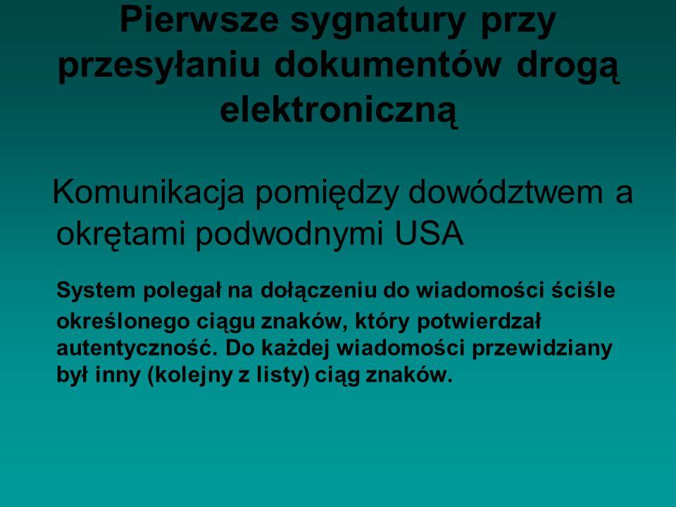 Zalety i wady stosowania sygnatur Brak możliwości podpisania dokumentu przesyłanego do nieznanego odbiorcy Konieczność generowania listy sygnatur dla każdego odbiorcy osobno Błąd w użyciu sygnatury może spowodować lawinowe błędne interpretowanie sygnatur u odbiorcy Konieczność uzgodnienia listy sygnatur pomiędzy nadawcą-odbiorcą w bezpiecznym kanale transmisyjnym Możliwość użycia sygnatury bez użycia jakichkolwiek urządzeń/komputerów itp.