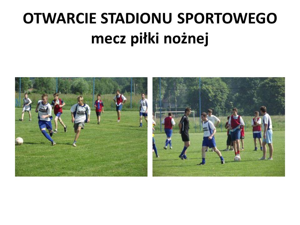 OTWARCIE STADIONU SPORTOWEGO mecz piłki nożnej