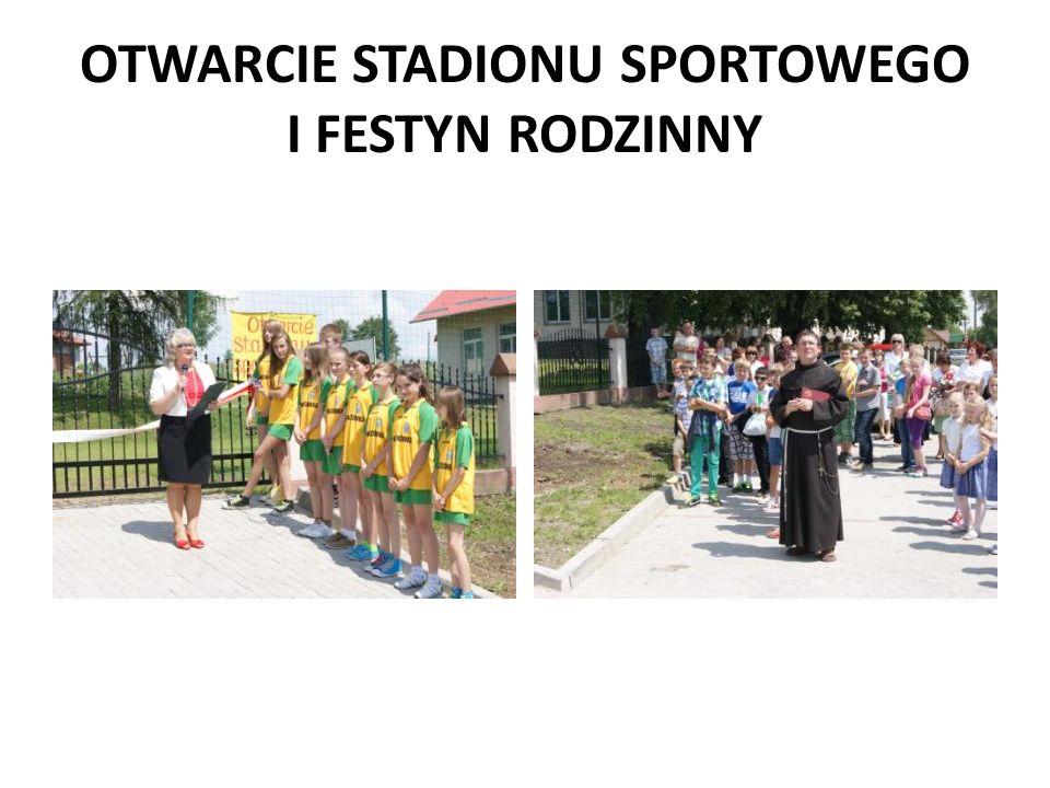 OTWARCIE STADIONU SPORTOWEGO I FESTYN RODZINNY