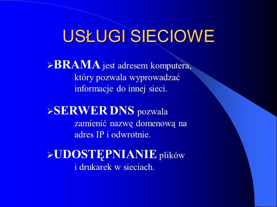 USŁUGI SIECIOWE BRAMA jest adresem komputera, który pozwala wyprowadzać informacje do innej sieci. SERWER DNS pozwala zamienić nazwę domenową na adres