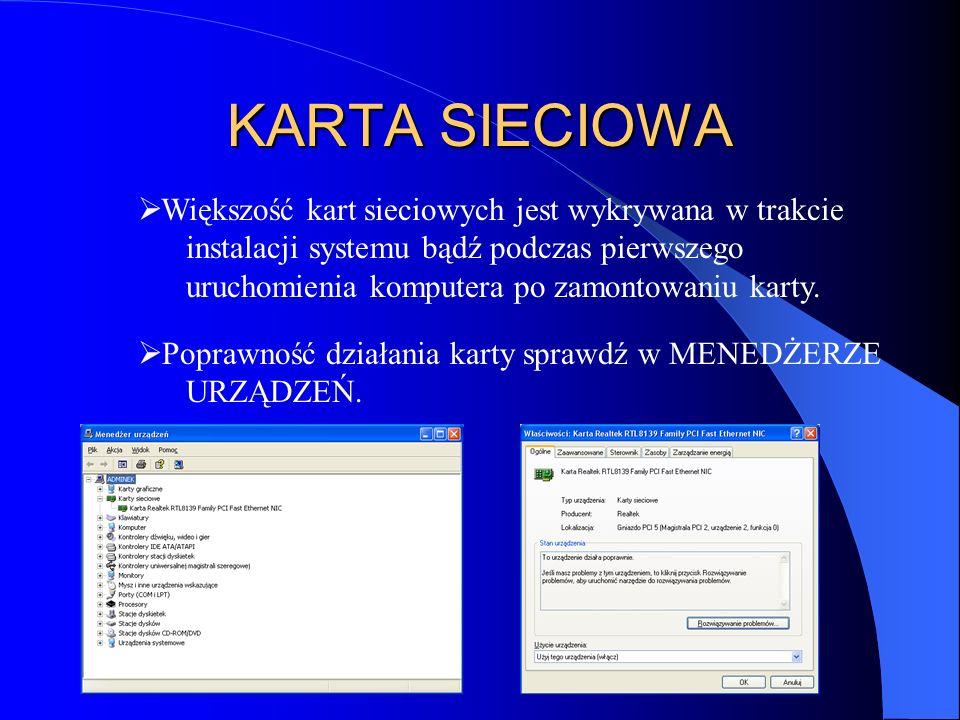 KARTA SIECIOWA Większość kart sieciowych jest wykrywana w trakcie instalacji systemu bądź podczas pierwszego uruchomienia komputera po zamontowaniu ka