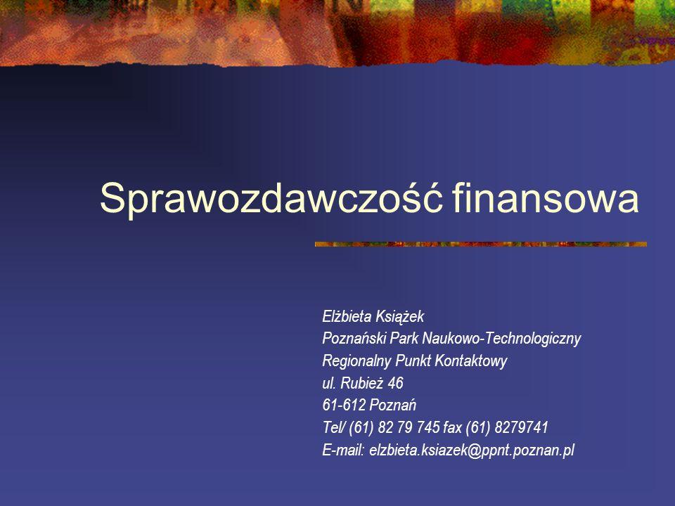 Sprawozdawczość finansowa Elżbieta Książek Poznański Park Naukowo-Technologiczny Regionalny Punkt Kontaktowy ul. Rubież 46 61-612 Poznań Tel/ (61) 82