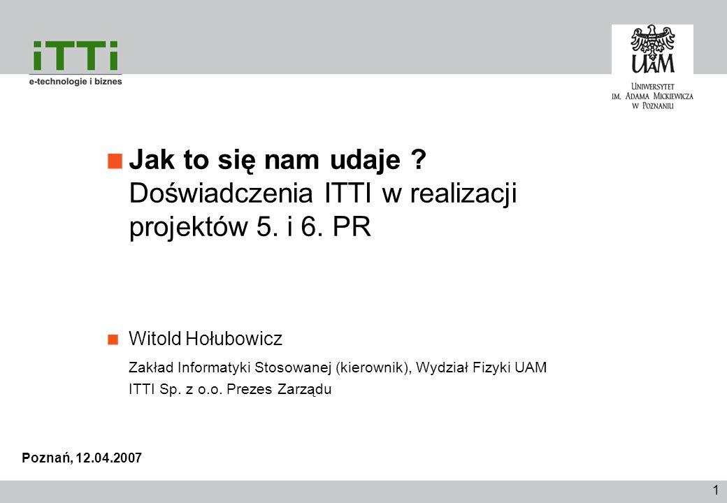 1 Jak to się nam udaje ? Doświadczenia ITTI w realizacji projektów 5. i 6. PR Witold Hołubowicz Zakład Informatyki Stosowanej (kierownik), Wydział Fiz