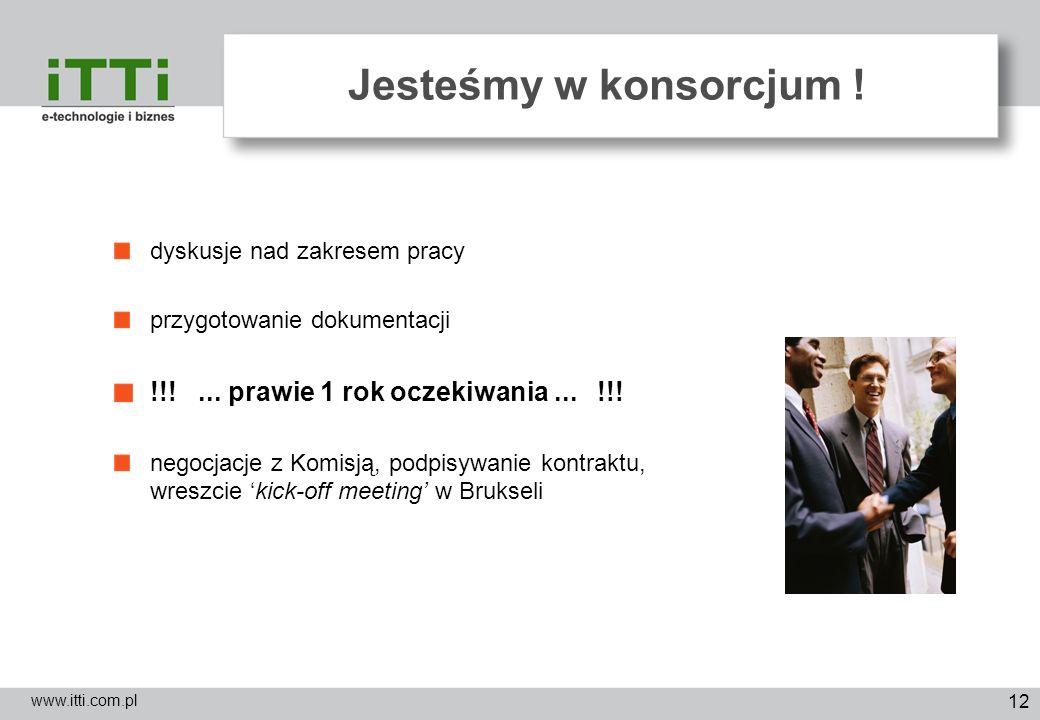 12 Jesteśmy w konsorcjum ! www.itti.com.pl dyskusje nad zakresem pracy przygotowanie dokumentacji !!!... prawie 1 rok oczekiwania... !!! negocjacje z