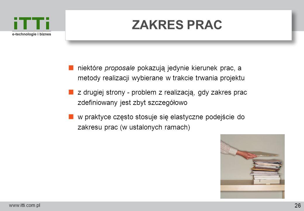 26 ZAKRES PRAC www.itti.com.pl niektóre proposale pokazują jedynie kierunek prac, a metody realizacji wybierane w trakcie trwania projektu z drugiej s