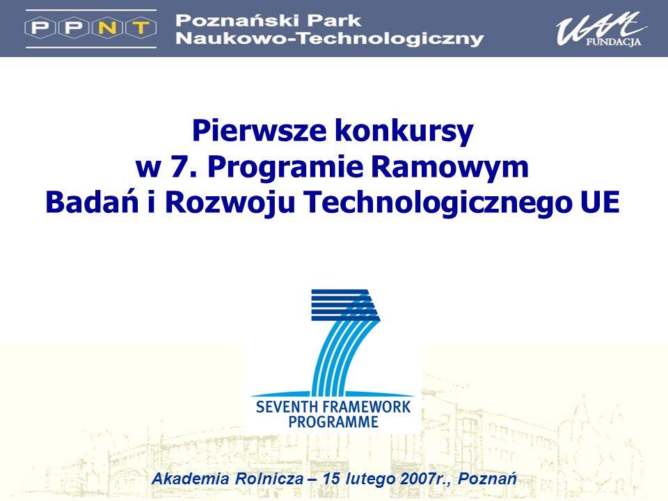 Pierwsze konkursy w 7. Programie Ramowym Badań i Rozwoju Technologicznego UE Akademia Rolnicza – 15 lutego 2007r., Poznań