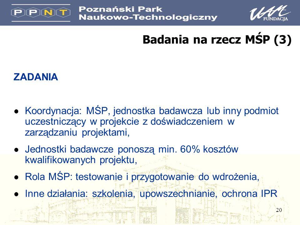 20 ZADANIA l Koordynacja: MŚP, jednostka badawcza lub inny podmiot uczestniczący w projekcie z doświadczeniem w zarządzaniu projektami, l Jednostki badawcze ponoszą min.