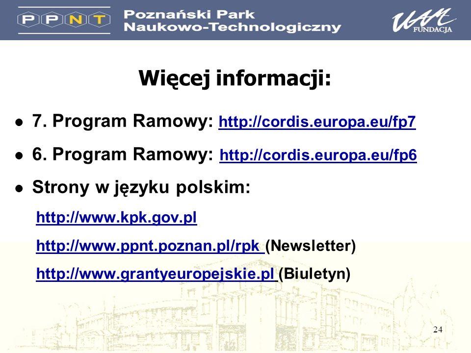24 Więcej informacji: l 7. Program Ramowy: http://cordis.europa.eu/fp7 l 6. Program Ramowy: http://cordis.europa.eu/fp6 l Strony w języku polskim: htt
