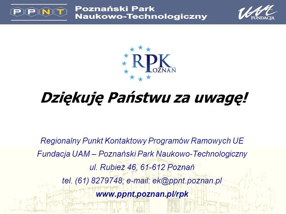 Dziękuję Państwu za uwagę! Regionalny Punkt Kontaktowy Programów Ramowych UE Fundacja UAM – Poznański Park Naukowo-Technologiczny ul. Rubież 46, 61-61