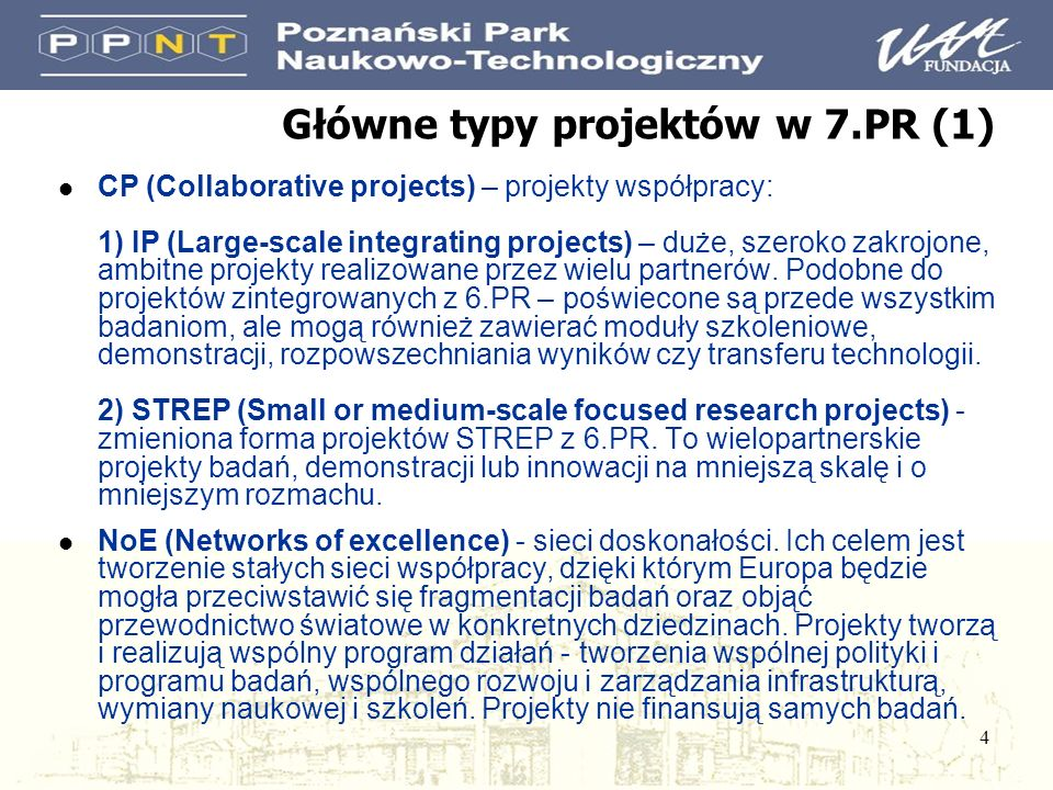 4 Główne typy projektów w 7.PR (1) l CP (Collaborative projects) – projekty współpracy: 1) IP (Large-scale integrating projects) – duże, szeroko zakrojone, ambitne projekty realizowane przez wielu partnerów.