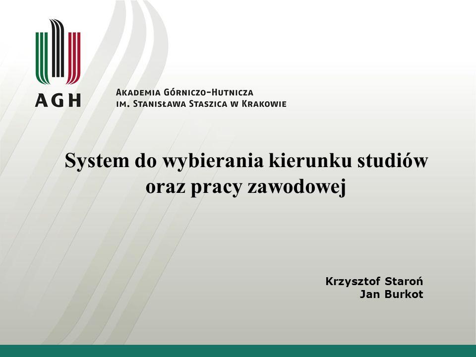System do wybierania kierunku studiów oraz pracy zawodowej Krzysztof Staroń Jan Burkot